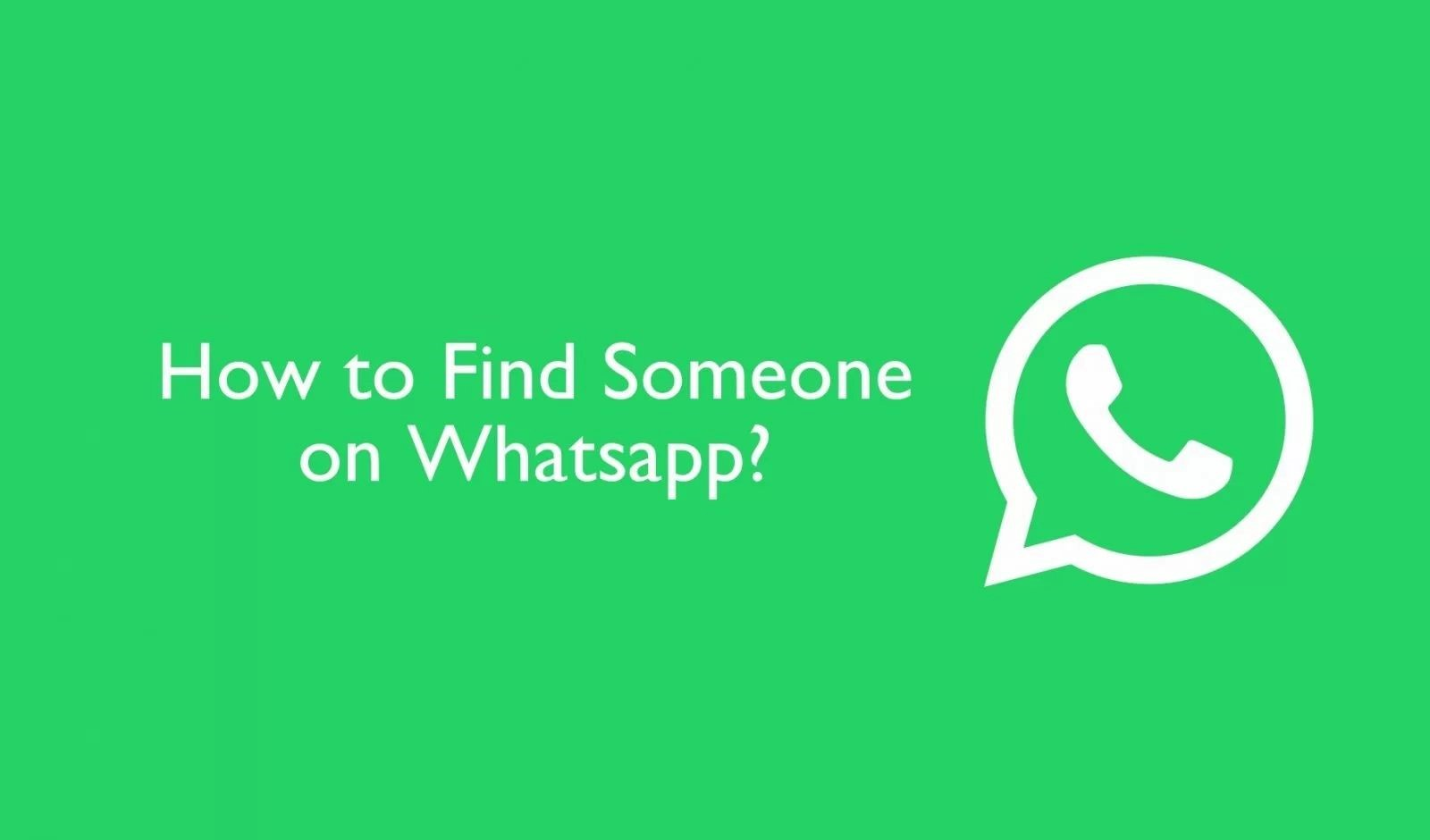 How to Find Someone on WhatsApp: Best Methods for Android